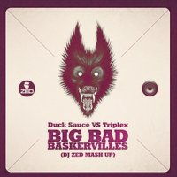 DJ ZeD - Duck Sauce Vs. Triplex - Big Bad Baskervilles (DJ Zed Mash Up)
