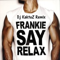 DJ KaktuZ - Frankie Goes To Hollywood - Relax (KaktuZ Club Remix)