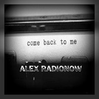 DJ Alex Radionow - Come back to me (Original mix)