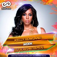 DJ SLAVING - Kelly Rowland - Work (DJ SLAVING Remix)