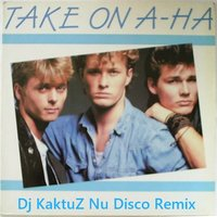 DJ KaktuZ - A-HA - Take On Me (KaktuZ Nu Disco Remix )