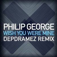 Depdramez - Philip George - Wish You Were Mine (Depdramez Remix)