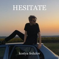 Kostya Fedulov - Hesitate