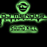 DJ Mendus - Sound Kill (Original mix)
