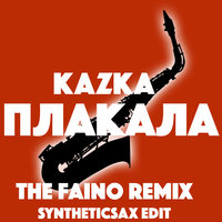 Syntheticsax - Kazka - Плакала (The Faino remix Syntheticsax Edit extended)