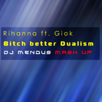 DJ Mendus - Rihanna ft. Giok - Bitch Better Dualism (DJ Mendus Mash up)
