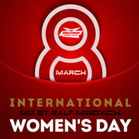 DJ RALF MINOVICH - Dj Ralf MinOvich - 8.MARCH INTERNATIONAL WOMEN'S DAY MIX 2019