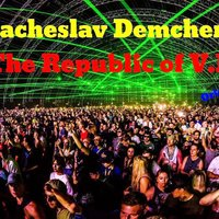 Vyacheslav Demchenko - The Republic of V.D. (Original Mix)