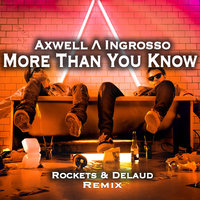 ROCKETS - Axwell, Ingrosso - More Than You Know (Rockets & Delaud Remix)