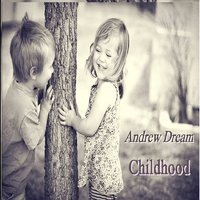 Andrew Dream - Childhood