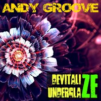 ANDY GROOVE - ANDY GROOVE - UNDERGLAZE (ORIGINAL MIX)