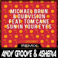 ANDY GROOVE - MICHAEL BRUN & DUBVISION FT. TOM CANE - SUN IN YOUR EYES (ANDY GROOVE & ASHERIA REMIX)