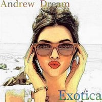 Andrew Dream - Exotica(Original Mix)