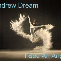 Andrew Dream - I See An Angel(Radio Edit)