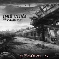 Emen DeeJay - 3.Emen DeeJay - Choice (Album Mix) (From: EPISODE 5)