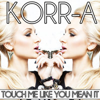 KORR-A - Touch Me Like You Mean It