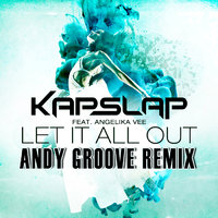ANDY GROOVE - KAP SLAP & ANGELIKA VEE - LET IT ALL OUT (ANDY GROOVE REMIX)