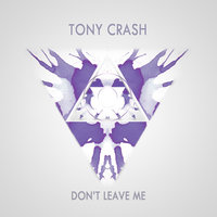 Tony Crash - Don't Leave Me (I need a Love)