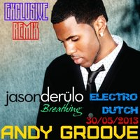 ANDY GROOVE - Jason Derulo - Breathing (Andy GRooVE Remix)(Radio Version)