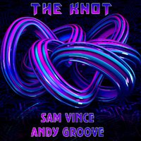 ANDY GROOVE - ANDY GROOVE & SAM VINCE - THE KNOT (RADIO VERSION)
