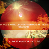 DJ RALF MINOVICH - Bryce & Nitro vs. GreenLeto & Sam Radeo - Weekend (DJ RALF MINOVICH BOOTLEG Radio Edit)