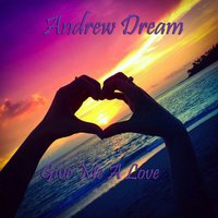 Andrew Dream - Give Me A Love(Original Mix)
