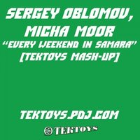 OBLOMOV - SERGEY OBLOMOV, Micha Moor - EVERY WEEKEND IN SAMARA (TEKTOYS Mash Up)