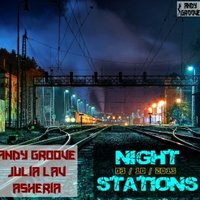 ANDY GROOVE - Andy GRooVE ft. Asheria & Julia Lav - Night Stations [PREVIEW]