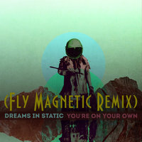 Xylenefree a.k.a.Fly Magnetic a.k.a.Creative Child - Dreams In Static feat.Akie Bermiss - You're On Your Own (Fly Magnetic Remix)