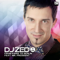 DJ ZeD - DJ Zed Feat. Mr. President - From Paris To Berlin (Extended Mix)